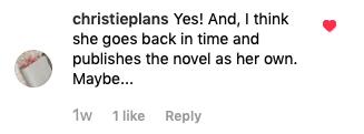 Yes! And, I think she goes back in time and publishes the novel on her own. Maybe...