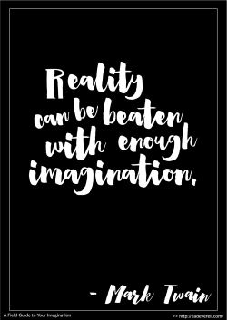 Reality can be beaten with enough imagination. - Mark Twain