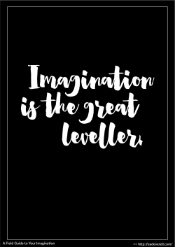 Imagination is the great leveller.