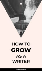 How to Grow & Aim Higher As a Writer
