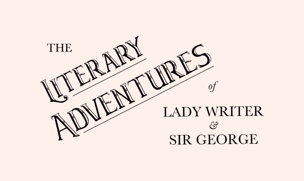 The Literary Adventures of Lady Writer & Sir George